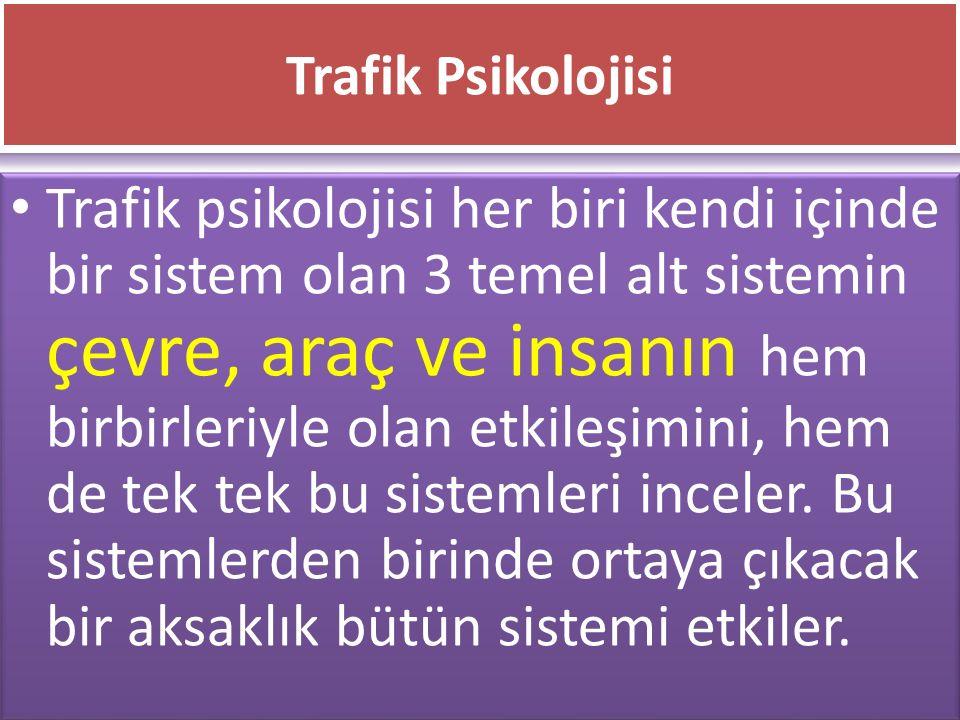 www.cemalsahin.comwww.cemalsahin.co m 49 Trafik Psikolojisi Trafik psikolojisi her biri kendi içinde bir sistem olan 3 temel alt sistemin çevre, araç
