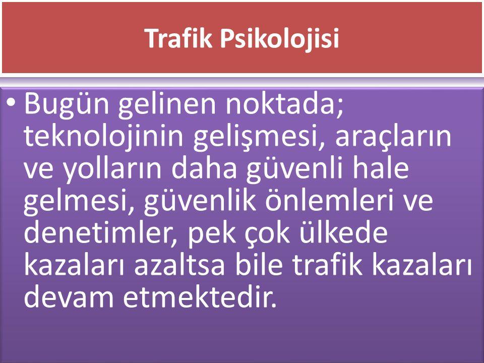 www.cemalsahin.comwww.cemalsahin.co m 51 Trafik Psikolojisi Bugün gelinen noktada; teknolojinin gelişmesi, araçların ve yolların daha güvenli hale gel
