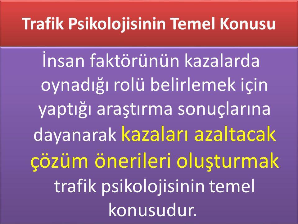 www.cemalsahin.comwww.cemalsahin.co m 53 Trafik Psikolojisinin Temel Konusu İnsan faktörünün kazalarda oynadığı rolü belirlemek için yaptığı araştırma