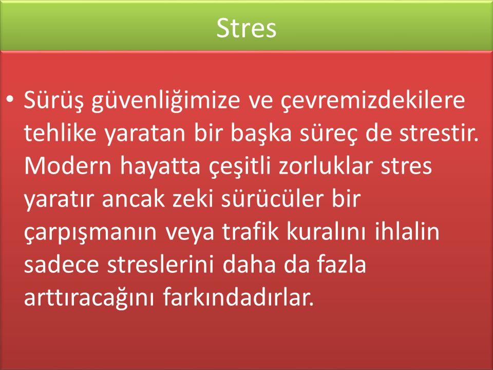 www.cemalsahin.comwww.cemalsahin.co m 66 Stres Sürüş güvenliğimize ve çevremizdekilere tehlike yaratan bir başka süreç de strestir. Modern hayatta çeş