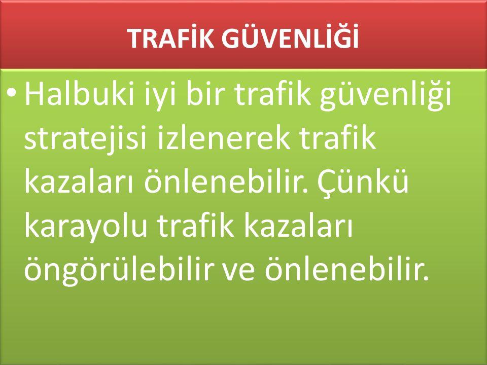 www.cemalsahin.comwww.cemalsahin.co m 88 TRAFİK GÜVENLİĞİ Halbuki iyi bir trafik güvenliği stratejisi izlenerek trafik kazaları önlenebilir. Çünkü kar