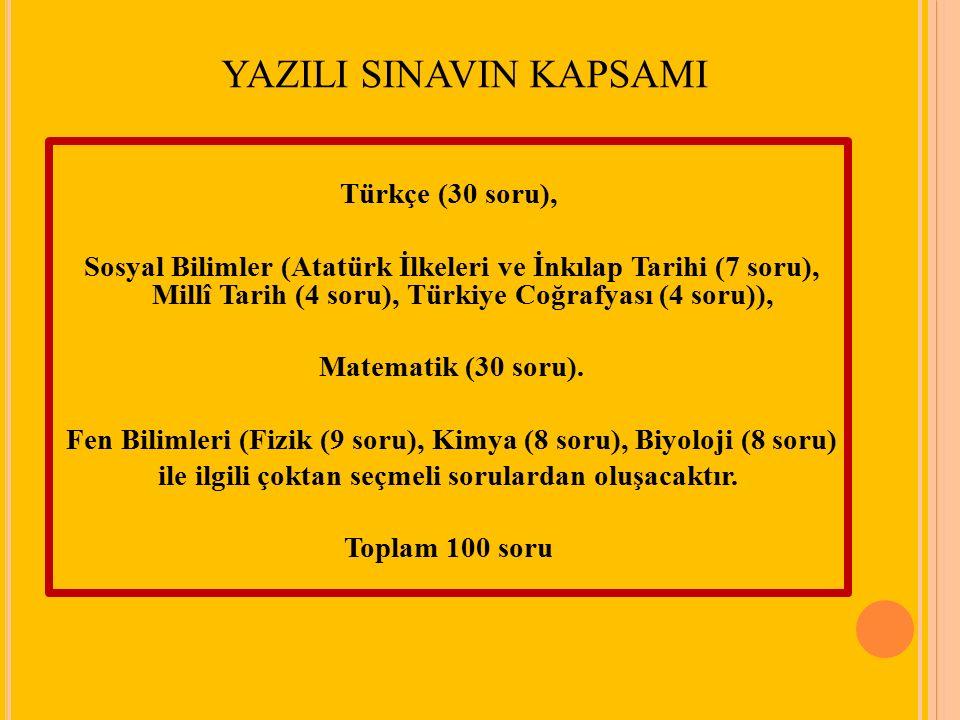 YAZILI SINAVIN KAPSAMI Türkçe (30 soru), Sosyal Bilimler (Atatürk İlkeleri ve İnkılap Tarihi (7 soru), Millî Tarih (4 soru), Türkiye Coğrafyası (4 sor