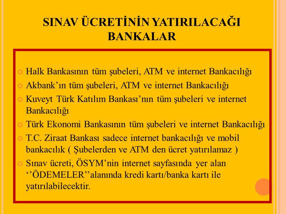SINAV ÜCRETİNİN YATIRILACAĞI BANKALAR Halk Bankasının tüm şubeleri, ATM ve internet Bankacılığı Akbank'ın tüm şubeleri, ATM ve internet Bankacılığı Ku