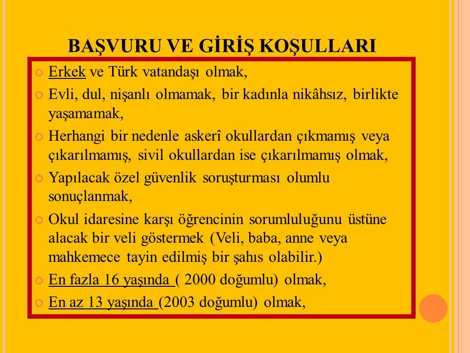 BAŞVURU VE GİRİŞ KOŞULLARI Erkek ve Türk vatandaşı olmak, Evli, dul, nişanlı olmamak, bir kadınla nikâhsız, birlikte yaşamamak, Herhangi bir nedenle a