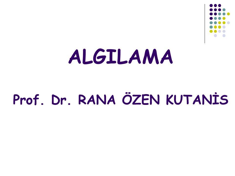 ALGILAMA Prof. Dr. RANA ÖZEN KUTANİS