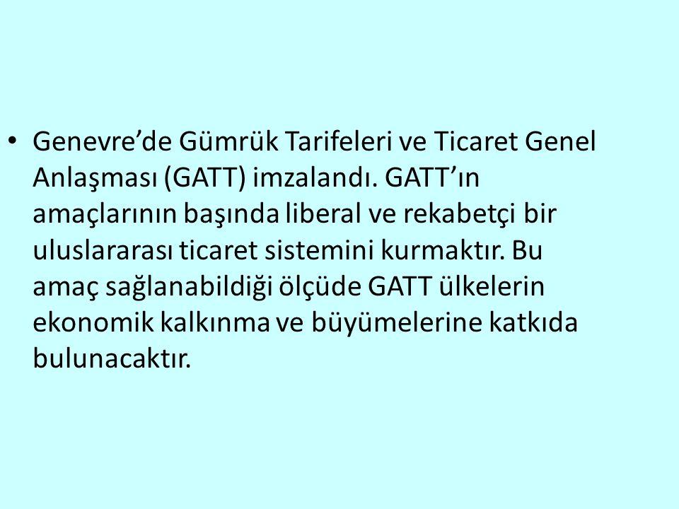 Genevre'de Gümrük Tarifeleri ve Ticaret Genel Anlaşması (GATT) imzalandı.