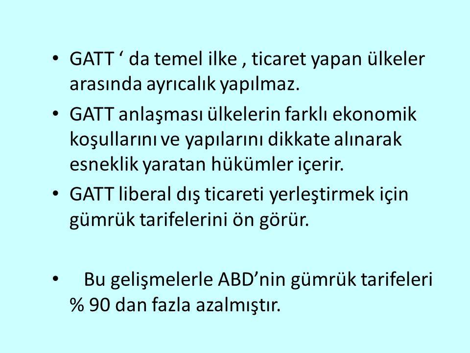 GATT ' da temel ilke, ticaret yapan ülkeler arasında ayrıcalık yapılmaz.