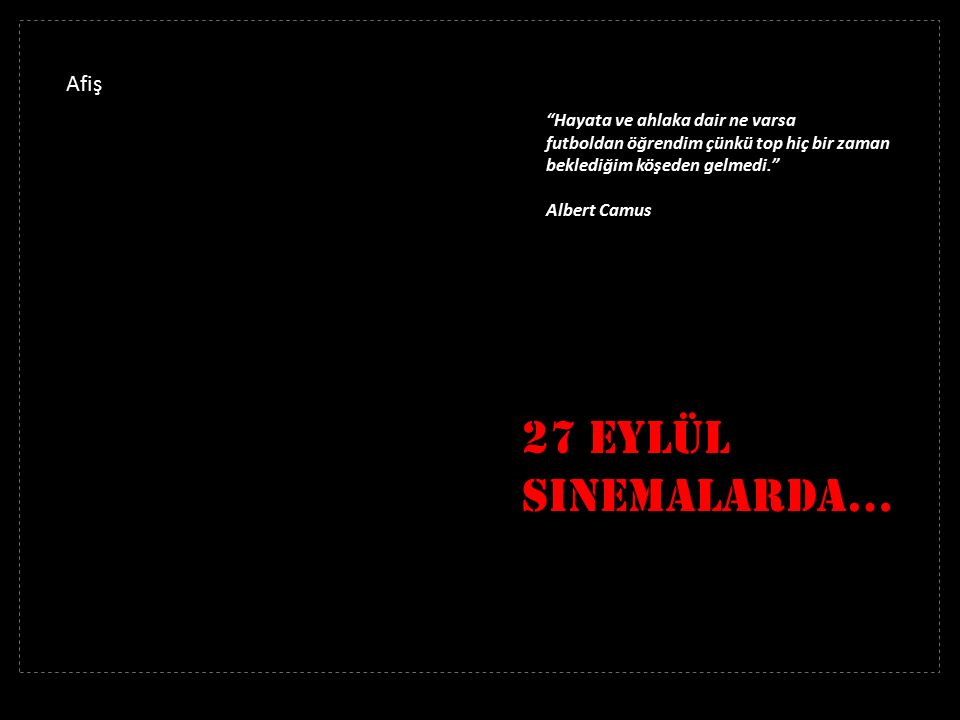 27 Eylül Sinemalarda… Hayata ve ahlaka dair ne varsa futboldan öğrendim çünkü top hiç bir zaman beklediğim köşeden gelmedi. Albert Camus Afiş