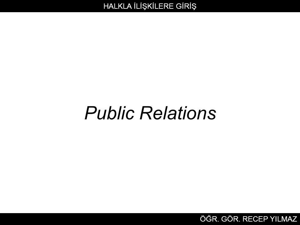 Public Relations HALKLA İLİŞKİLERE GİRİŞ ÖĞR. GÖR. RECEP YILMAZ