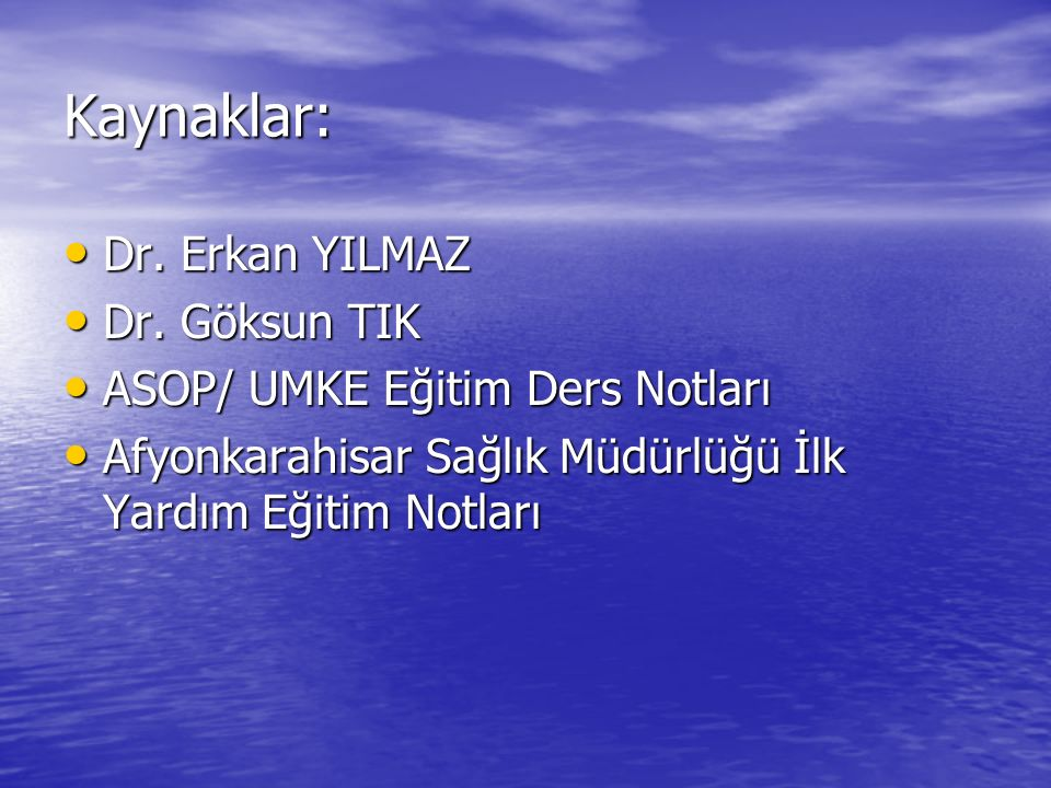 Kaynaklar: Dr. Erkan YILMAZ Dr. Erkan YILMAZ Dr. Göksun TIK Dr. Göksun TIK ASOP/ UMKE Eğitim Ders Notları ASOP/ UMKE Eğitim Ders Notları Afyonkarahisa