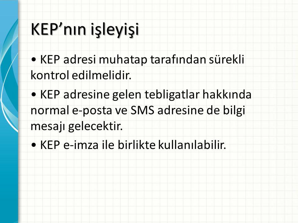 KEP'nın işleyişi KEP adresi muhatap tarafından sürekli kontrol edilmelidir. KEP adresine gelen tebligatlar hakkında normal e-posta ve SMS adresine de