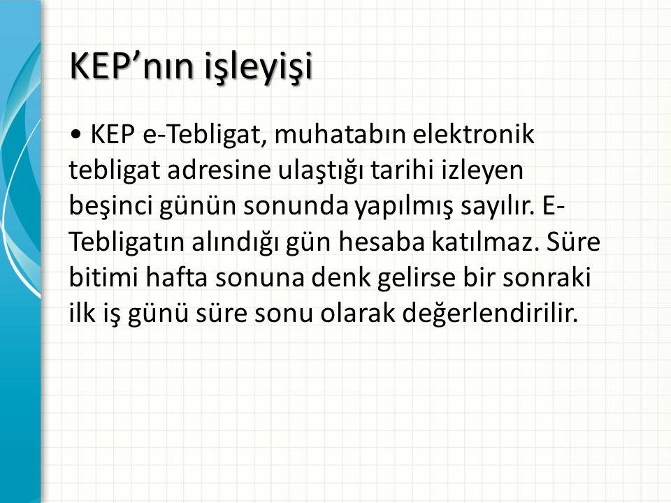 KEP'nın işleyişi KEP e-Tebligat, muhatabın elektronik tebligat adresine ulaştığı tarihi izleyen beşinci günün sonunda yapılmış sayılır. E- Tebligatın