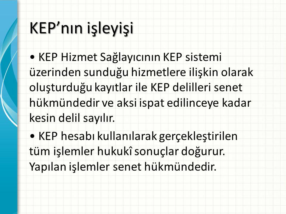 KEP'nın işleyişi KEP Hizmet Sağlayıcının KEP sistemi üzerinden sunduğu hizmetlere ilişkin olarak oluşturduğu kayıtlar ile KEP delilleri senet hükmündedir ve aksi ispat edilinceye kadar kesin delil sayılır.