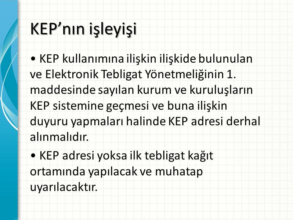 KEP'nın işleyişi KEP kullanımına ilişkin ilişkide bulunulan ve Elektronik Tebligat Yönetmeliğinin 1. maddesinde sayılan kurum ve kuruluşların KEP sist