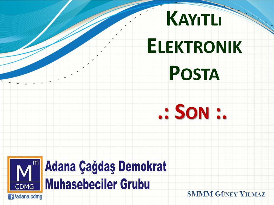 K AYıTLı E LEKTRONIK P OSTA.: S ON :. SMMM G ÜNEY Y ILMAZ