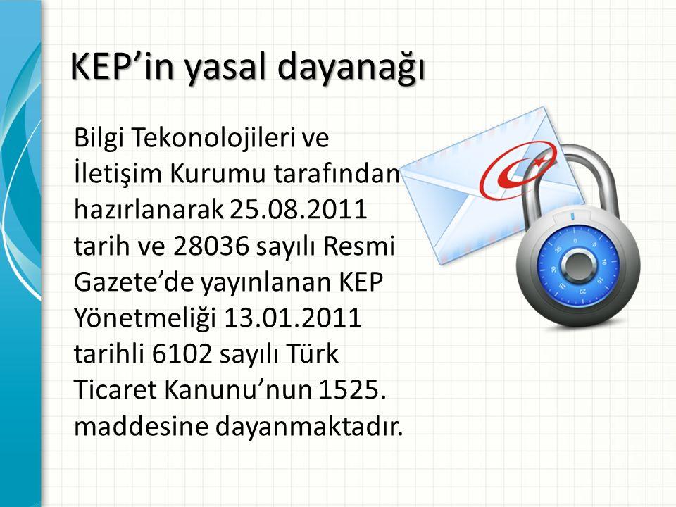 KEP'in yasal dayanağı Bilgi Tekonolojileri ve İletişim Kurumu tarafından hazırlanarak 25.08.2011 tarih ve 28036 sayılı Resmi Gazete'de yayınlanan KEP Yönetmeliği 13.01.2011 tarihli 6102 sayılı Türk Ticaret Kanunu'nun 1525.