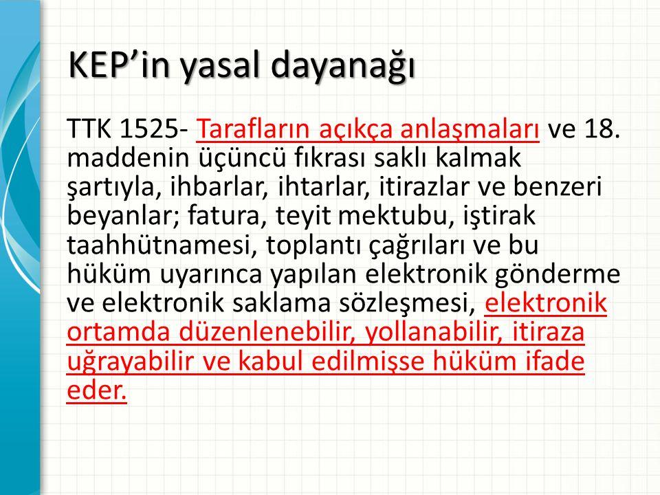 KEP'in yasal dayanağı TTK 1525- Tarafların açıkça anlaşmaları ve 18. maddenin üçüncü fıkrası saklı kalmak şartıyla, ihbarlar, ihtarlar, itirazlar ve b
