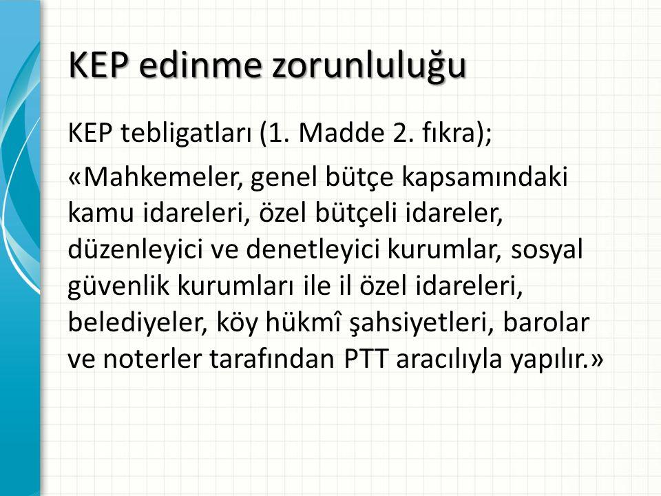 KEP edinme zorunluluğu KEP tebligatları (1. Madde 2. fıkra); «Mahkemeler, genel bütçe kapsamındaki kamu idareleri, özel bütçeli idareler, düzenleyici
