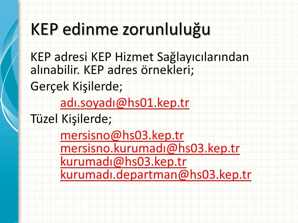 KEP edinme zorunluluğu KEP adresi KEP Hizmet Sağlayıcılarından alınabilir. KEP adres örnekleri; Gerçek Kişilerde; adı.soyadı@hs01.kep.tr Tüzel Kişiler
