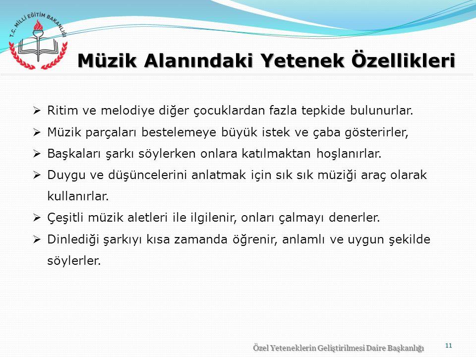 Müzik Alanındaki Yetenek Özellikleri Özel Yeteneklerin Geliştirilmesi Daire Başkanlığı 11  Ritim ve melodiye diğer çocuklardan fazla tepkide bulunurlar.