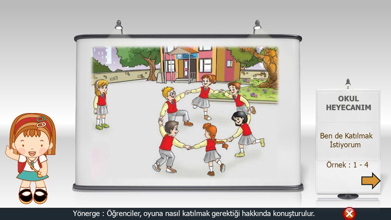 Örnek : 1 - 4 Ben de Katılmak İstiyorum Yönerge : Öğrenciler, oyuna nasıl katılmak gerektiği hakkında konuşturulur.