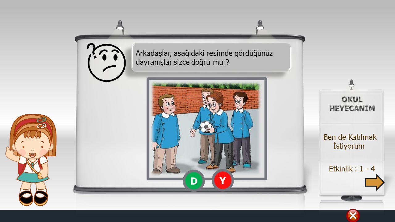 Örnek : 4 - 4 Ben de Katılmak İstiyorum Yönerge : Sınıf içinde birkaç öğrenciye oyun oynatılırken, dışarıda kalan bir öğrenci için canlandırma yaptırılır.