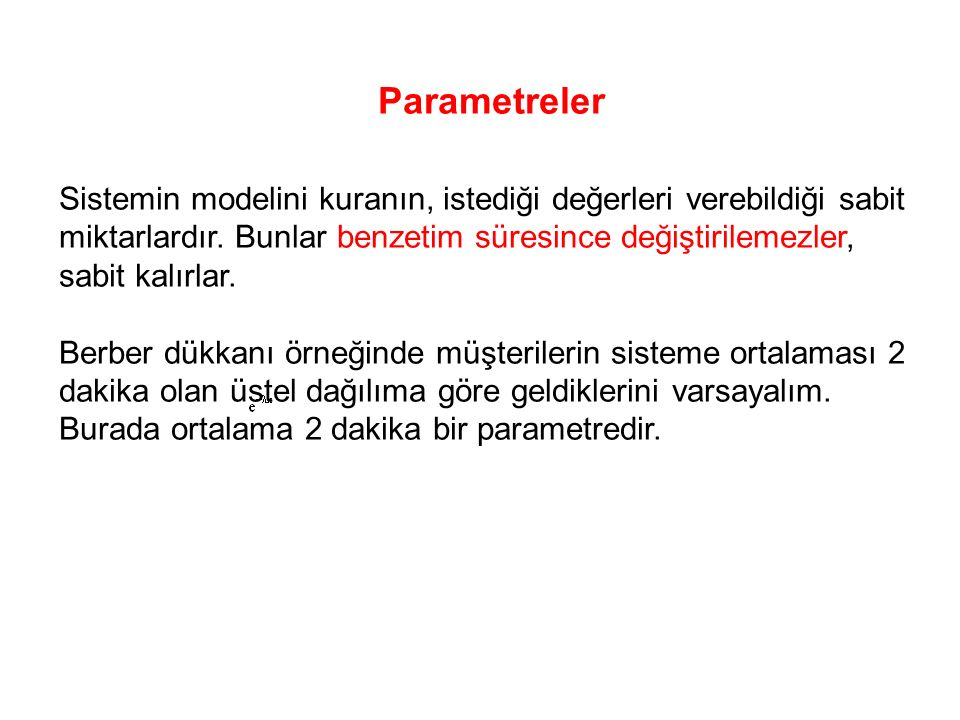 Parametreler Sistemin modelini kuranın, istediği değerleri verebildiği sabit miktarlardır.