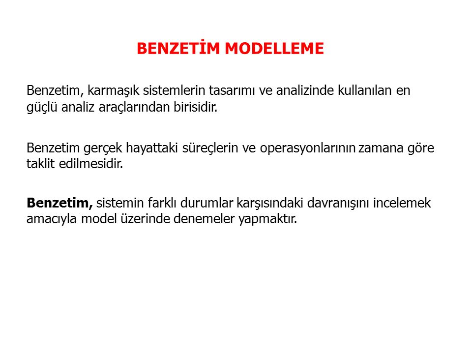 BENZETİM MODELLEME Benzetim, karmaşık sistemlerin tasarımı ve analizinde kullanılan en güçlü analiz araçlarından birisidir.
