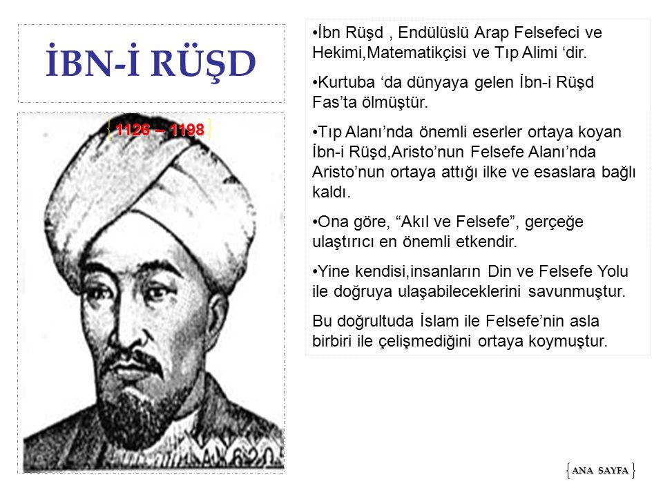 İBN-İ RÜŞD İbn Rüşd, Endülüslü Arap Felsefeci ve Hekimi,Matematikçisi ve Tıp Alimi 'dir.