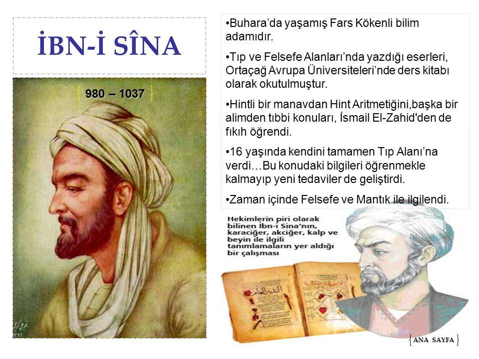 İBN-İ SÎNA Buhara'da yaşamış Fars Kökenli bilim adamıdır.