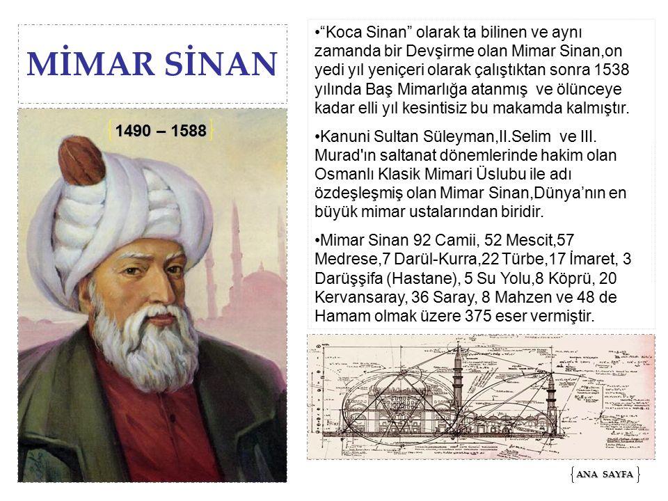MİMAR SİNAN Koca Sinan olarak ta bilinen ve aynı zamanda bir Devşirme olan Mimar Sinan,on yedi yıl yeniçeri olarak çalıştıktan sonra 1538 yılında Baş Mimarlığa atanmış ve ölünceye kadar elli yıl kesintisiz bu makamda kalmıştır.