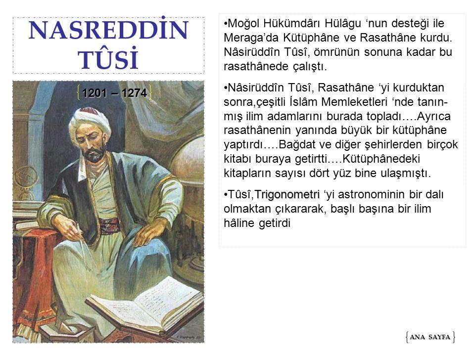 NASREDDİN TÛSİ Moğol Hükümdârı Hülâgu 'nun desteği ile Meraga'da Kütüphâne ve Rasathâne kurdu.