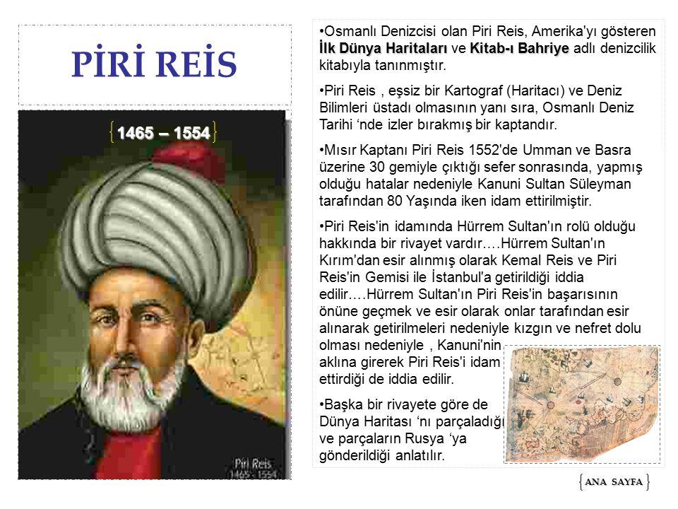 PİRİ REİS İlk Dünya HaritalarıKitab-ı BahriyeOsmanlı Denizcisi olan Piri Reis, Amerika yı gösteren İlk Dünya Haritaları ve Kitab-ı Bahriye adlı denizcilik kitabıyla tanınmıştır.