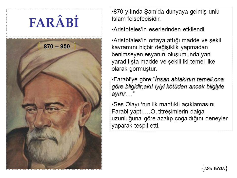 FARÂBİ 870 yılında Şam'da dünyaya gelmiş ünlü İslam felsefecisidir.