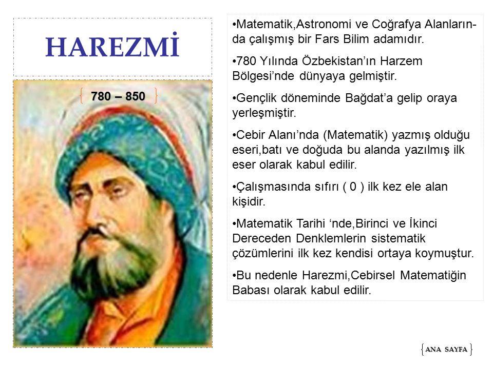 HAREZMİ Matematik,Astronomi ve Coğrafya Alanların- da çalışmış bir Fars Bilim adamıdır.