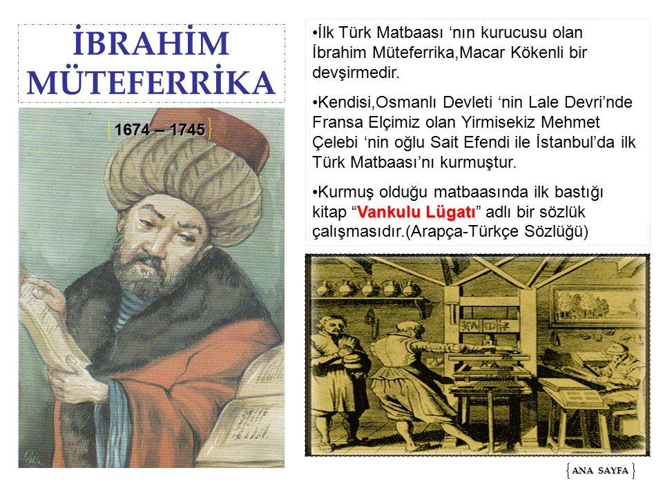İBRAHİM MÜTEFERRİKA İlk Türk Matbaası 'nın kurucusu olan İbrahim Müteferrika,Macar Kökenli bir devşirmedir.