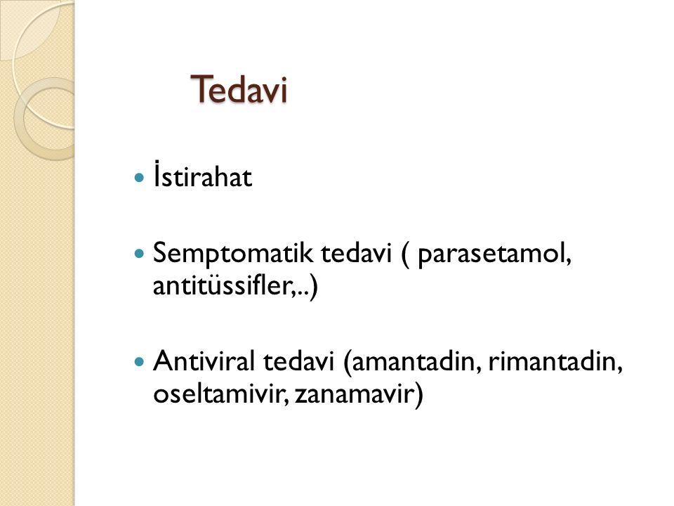 Tedavi İ stirahat Semptomatik tedavi ( parasetamol, antitüssifler,..) Antiviral tedavi (amantadin, rimantadin, oseltamivir, zanamavir)