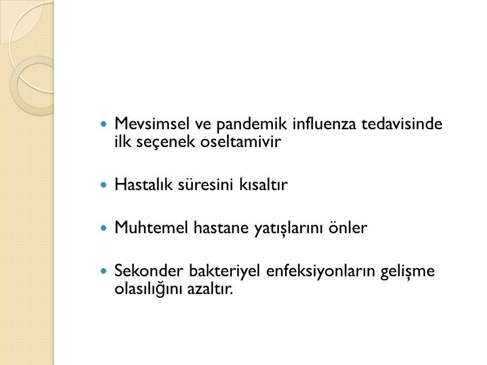 Mevsimsel ve pandemik influenza tedavisinde ilk seçenek oseltamivir Hastalık süresini kısaltır Muhtemel hastane yatışlarını önler Sekonder bakteriyel enfeksiyonların gelişme olasılı ğ ını azaltır.