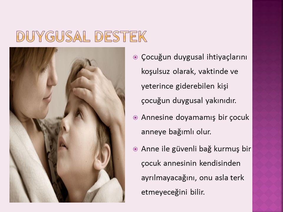  Çocuğun duygusal ihtiyaçlarını koşulsuz olarak, vaktinde ve yeterince giderebilen kişi çocuğun duygusal yakınıdır.