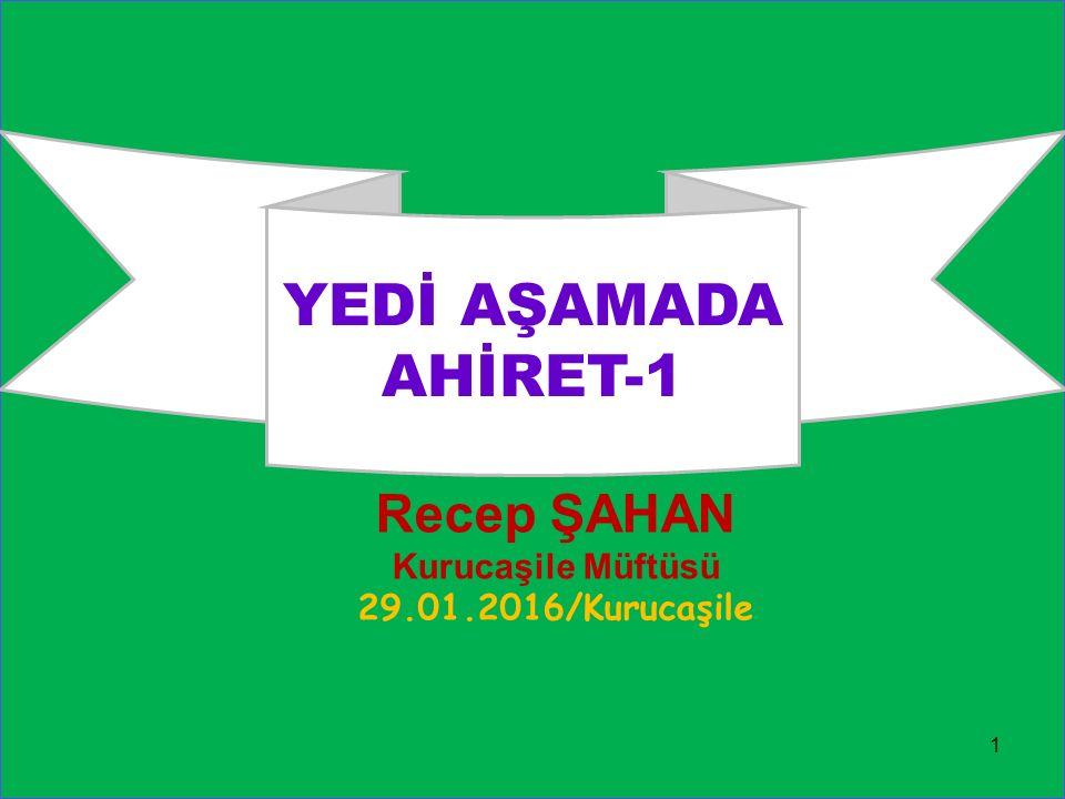 Recep ŞAHAN Kurucaşile Müftüsü 29.01.2016/Kurucaşile 1 YEDİ AŞAMADA AHİRET-1