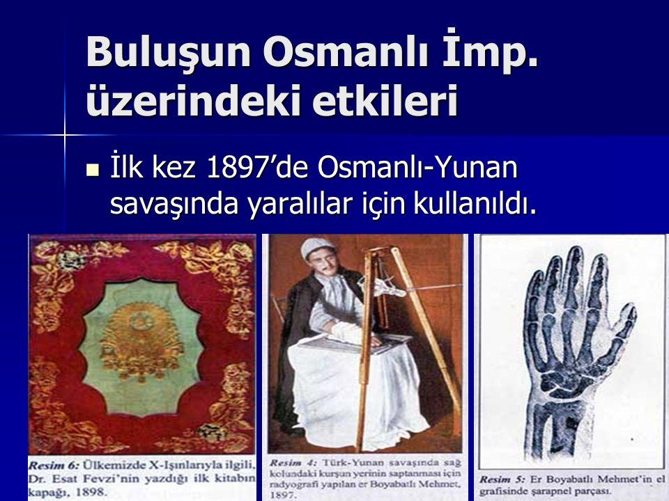 Buluşun Osmanlı İmp. üzerindeki etkileri İlk kez 1897'de Osmanlı-Yunan savaşında yaralılar için kullanıldı. İlk kez 1897'de Osmanlı-Yunan savaşında ya