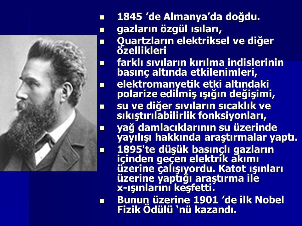 1845 'de Almanya'da doğdu. 1845 'de Almanya'da doğdu. gazların özgül ısıları, gazların özgül ısıları, Quartzların elektriksel ve diğer özellikleri Qua