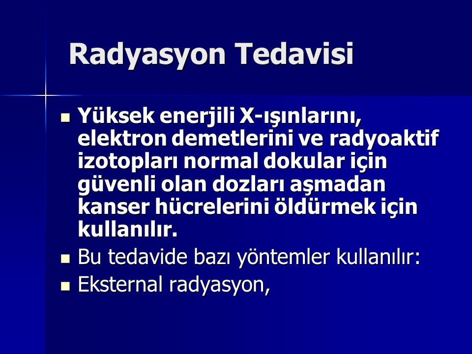 Radyasyon Tedavisi Radyasyon Tedavisi Yüksek enerjili X-ışınlarını, elektron demetlerini ve radyoaktif izotopları normal dokular için güvenli olan doz