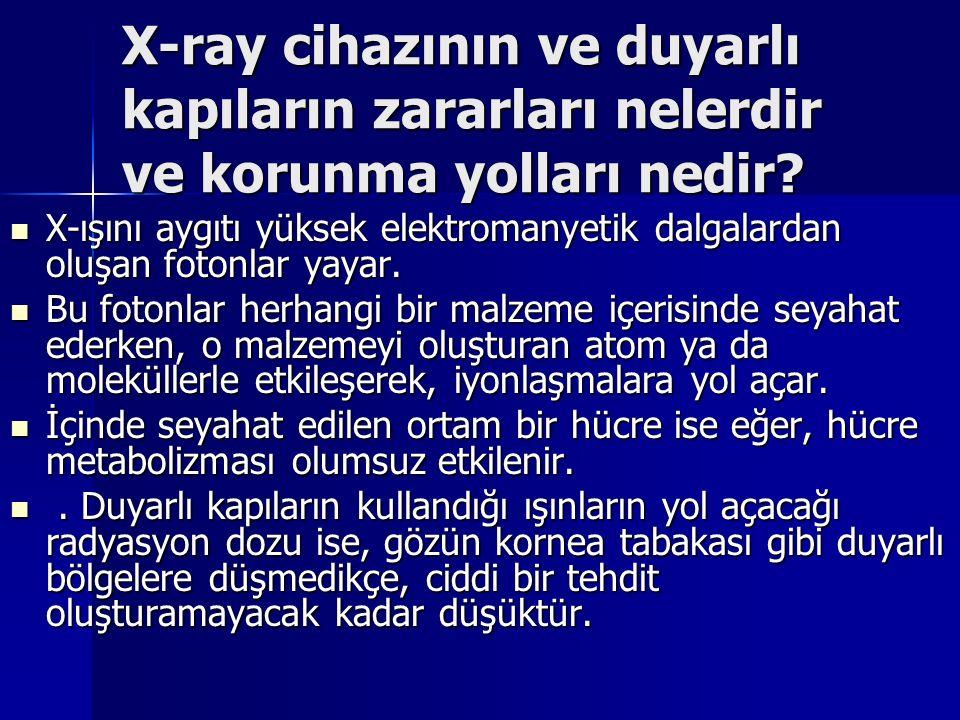 X-ray cihazının ve duyarlı kapıların zararları nelerdir ve korunma yolları nedir? X-ışını aygıtı yüksek elektromanyetik dalgalardan oluşan fotonlar ya
