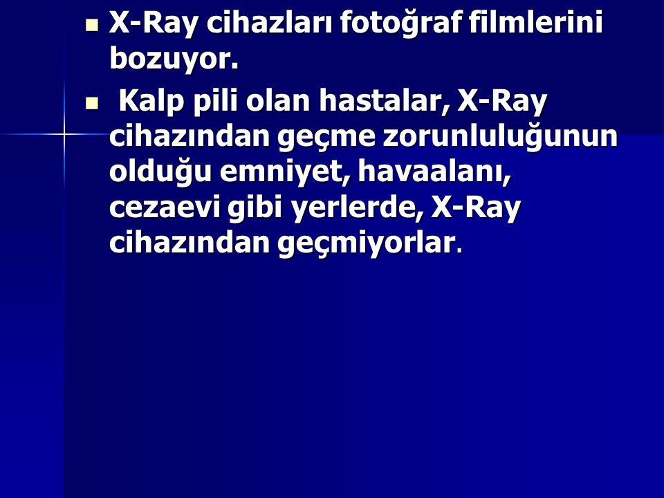 X-Ray cihazları fotoğraf filmlerini bozuyor. X-Ray cihazları fotoğraf filmlerini bozuyor. Kalp pili olan hastalar, X-Ray cihazından geçme zorunluluğun