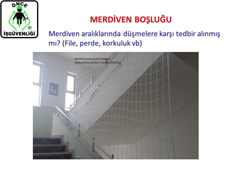 MERDİVEN BOŞLUĞU Merdiven aralıklarında düşmelere karşı tedbir alınmış mı? (File, perde, korkuluk vb)