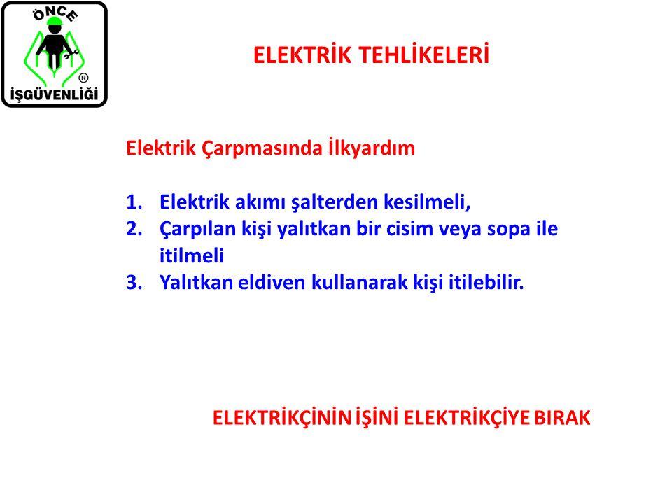 ELEKTRİKÇİNİN İŞİNİ ELEKTRİKÇİYE BIRAK Elektrik Çarpmasında İlkyardım 1.Elektrik akımı şalterden kesilmeli, 2.Çarpılan kişi yalıtkan bir cisim veya so