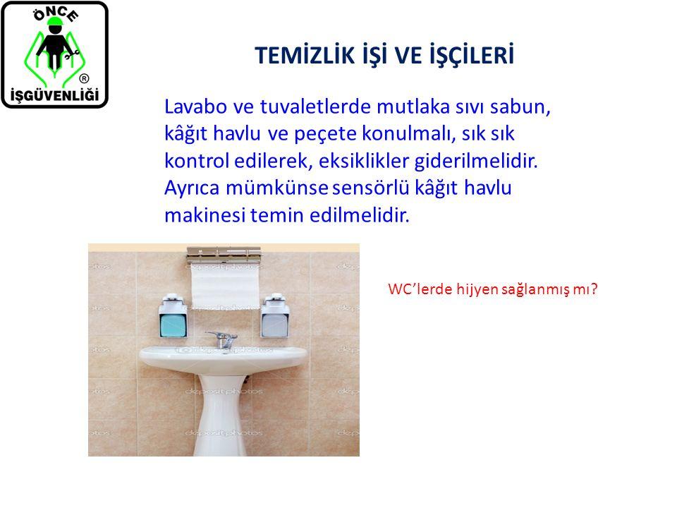 TEMİZLİK İŞİ VE İŞÇİLERİ Lavabo ve tuvaletlerde mutlaka sıvı sabun, kâğıt havlu ve peçete konulmalı, sık sık kontrol edilerek, eksiklikler giderilmeli