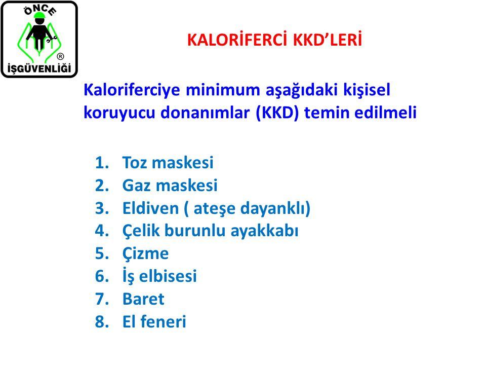 KALORİFERCİ KKD'LERİ Kaloriferciye minimum aşağıdaki kişisel koruyucu donanımlar (KKD) temin edilmeli 1.Toz maskesi 2.Gaz maskesi 3.Eldiven ( ateşe da