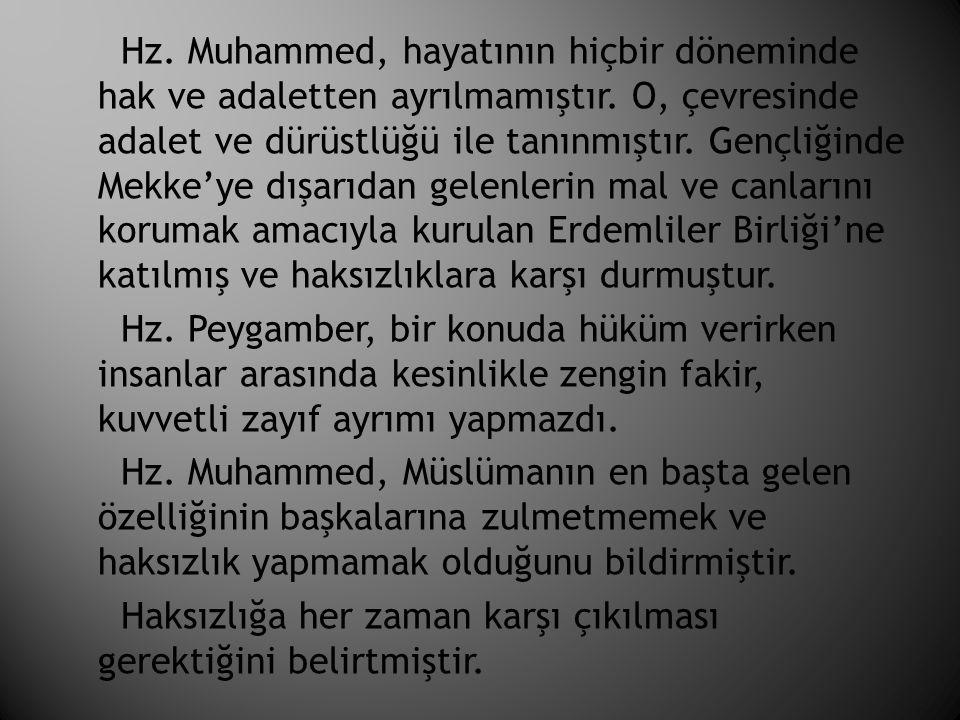 Hz. Muhammed, hayatının hiçbir döneminde hak ve adaletten ayrılmamıştır. O, çevresinde adalet ve dürüstlüğü ile tanınmıştır. Gençliğinde Mekke'ye dışa